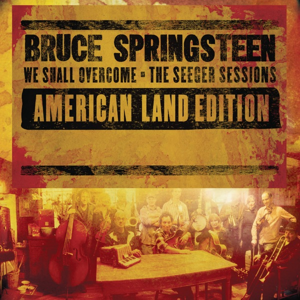 We Shall Overcome (The Seeger Sessions) American Land Edition