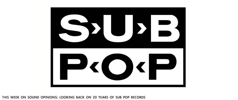 Sound Opinions explores Sub Pop Records